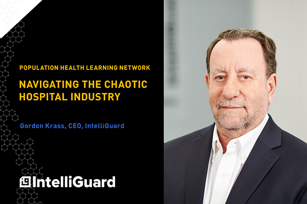 Image and link - Navigating the Chaotic Hospital Industry: Population Health Learning Network Podcast Interview With IntelliGuard President and CEO Gordon Krass